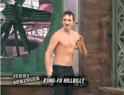 Kung Fu Hillbilly from the Jerry Springer Show.