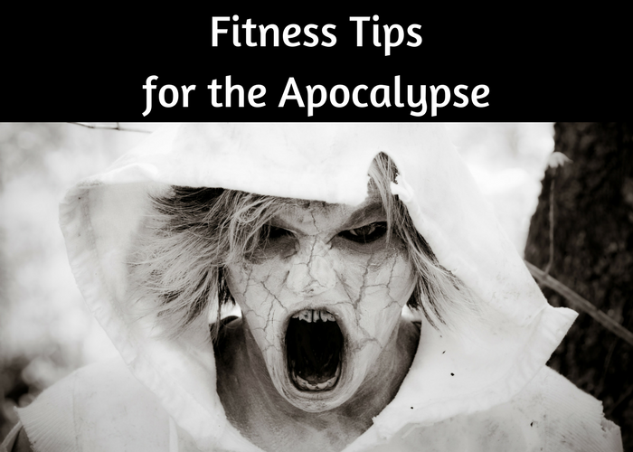 Fitness Tips for the Apocalypse